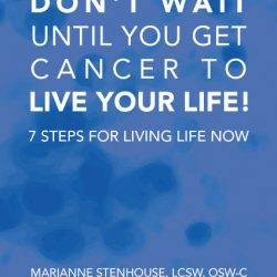 Don't Wait until you get cancer to live your life